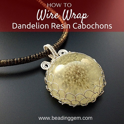 how+to+wire+wrap+dandelion+resin+cabochon